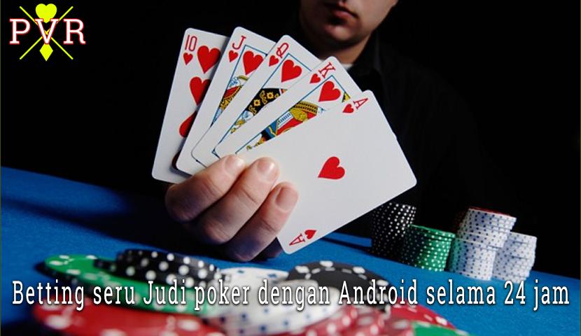 Betting seru Judi poker dengan Android selama 24 jam