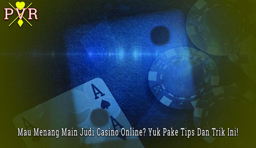 Casino Online? Yuk Pake Tips Dan Trik Menang Ini!