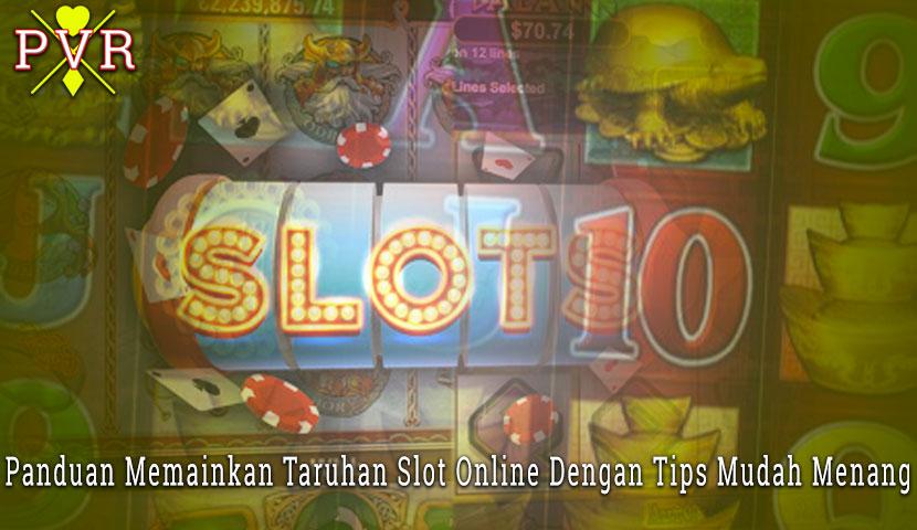 Slot Online Panduan Taruhan Dengan Tips Mudah Menang