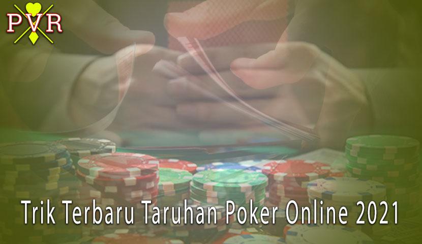 Poker Online - Trik Terbaru Taruhan Poker Online 2021